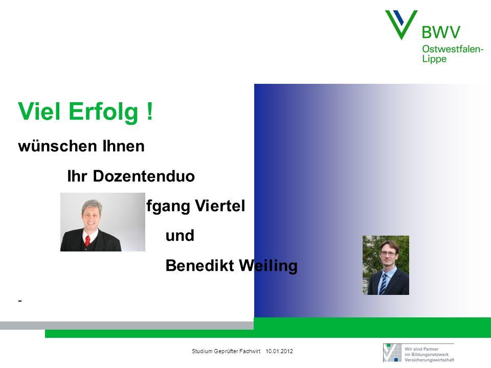 Studium Geprüfter Fachwirt 10.01.2012 Viel Erfolg ! wünschen Ihnen Ihr Dozentenduo Wolfgang Viertel und Benedikt Weiling -
