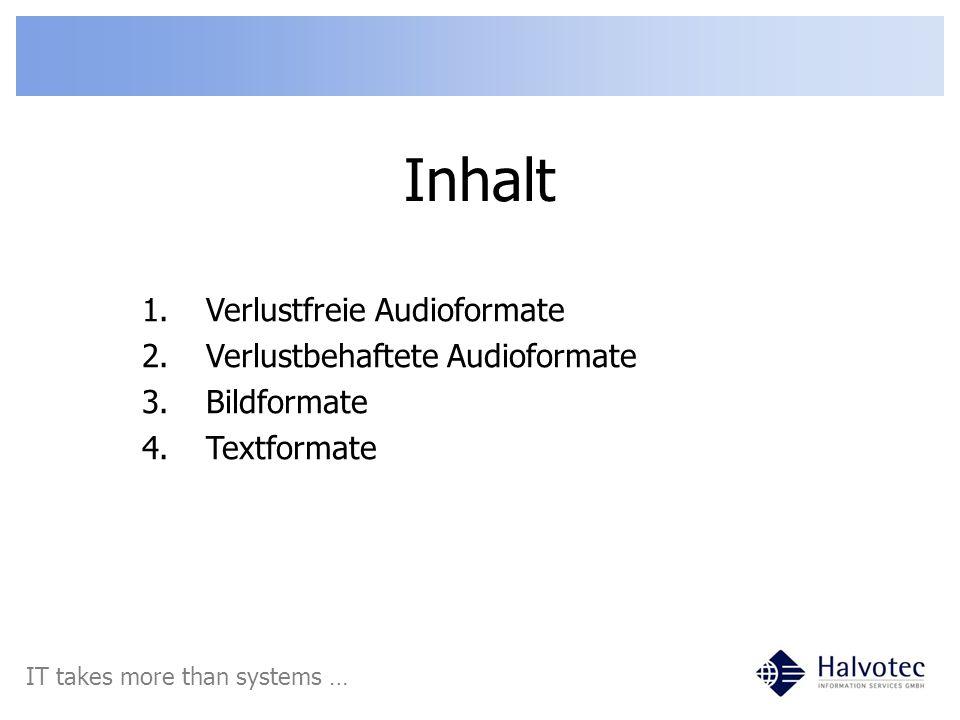 Verlustfreie Audioformate IT takes more than systems ….wav:RIFF WAVE – unkomprimierte Rohdaten.raw:unkomprimierte Rohdaten.cda/.cdda:CD-Audio