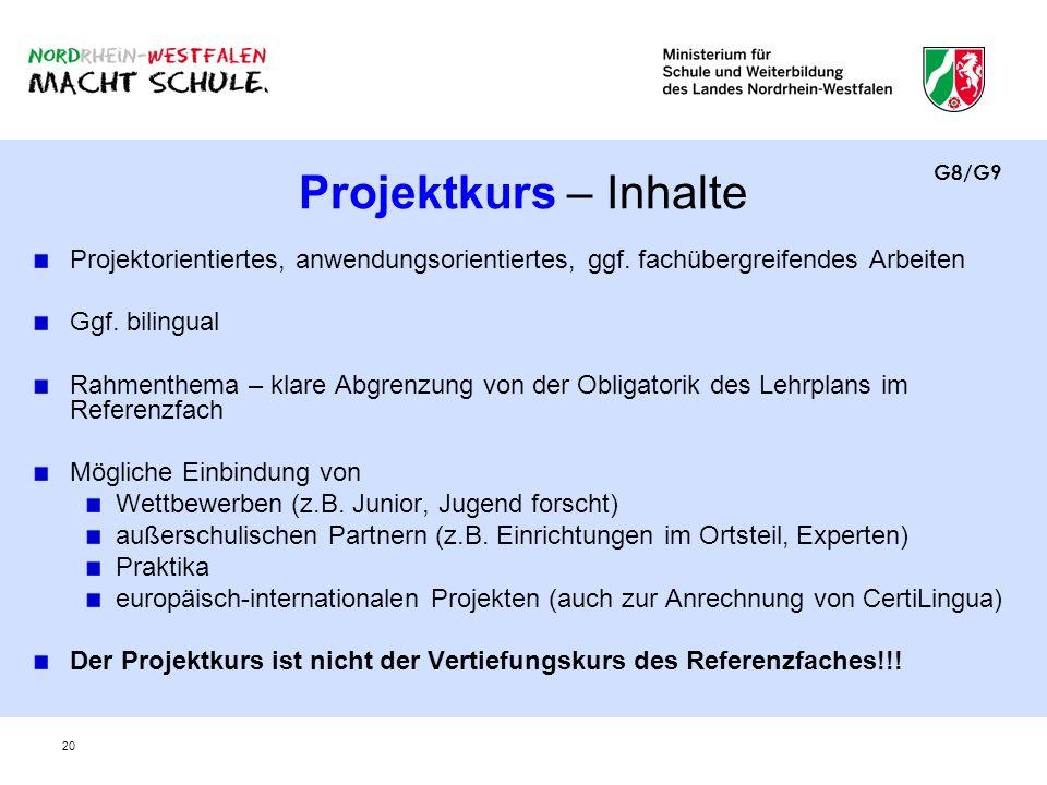 20 Projektkurs – Inhalte Projektorientiertes, anwendungsorientiertes, ggf. fachübergreifendes Arbeiten Ggf. bilingual Rahmenthema – klare Abgrenzung v