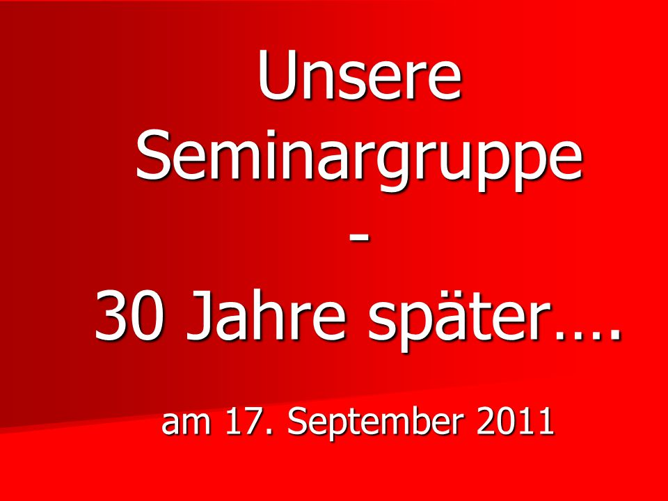 Unsere Seminargruppe - 30 Jahre später…. am 17. September 2011