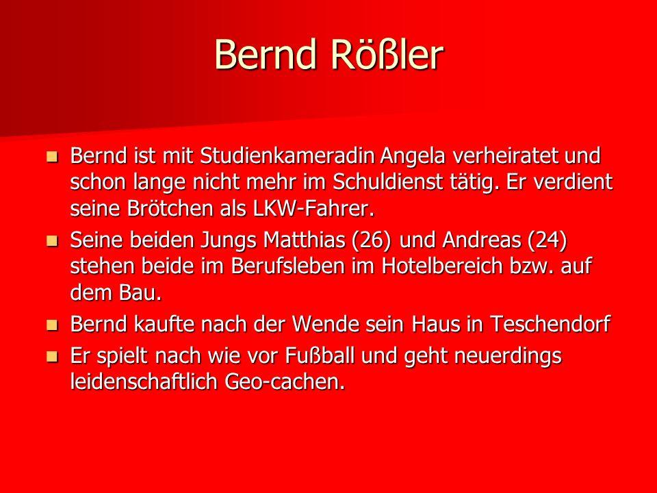 Bernd ist mit Studienkameradin Angela verheiratet und schon lange nicht mehr im Schuldienst tätig. Er verdient seine Brötchen als LKW-Fahrer. Bernd is