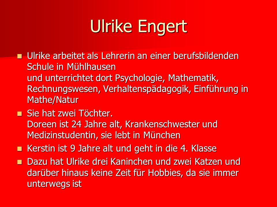 Ulrike arbeitet als Lehrerin an einer berufsbildenden Schule in Mühlhausen und unterrichtet dort Psychologie, Mathematik, Rechnungswesen, Verhaltenspä