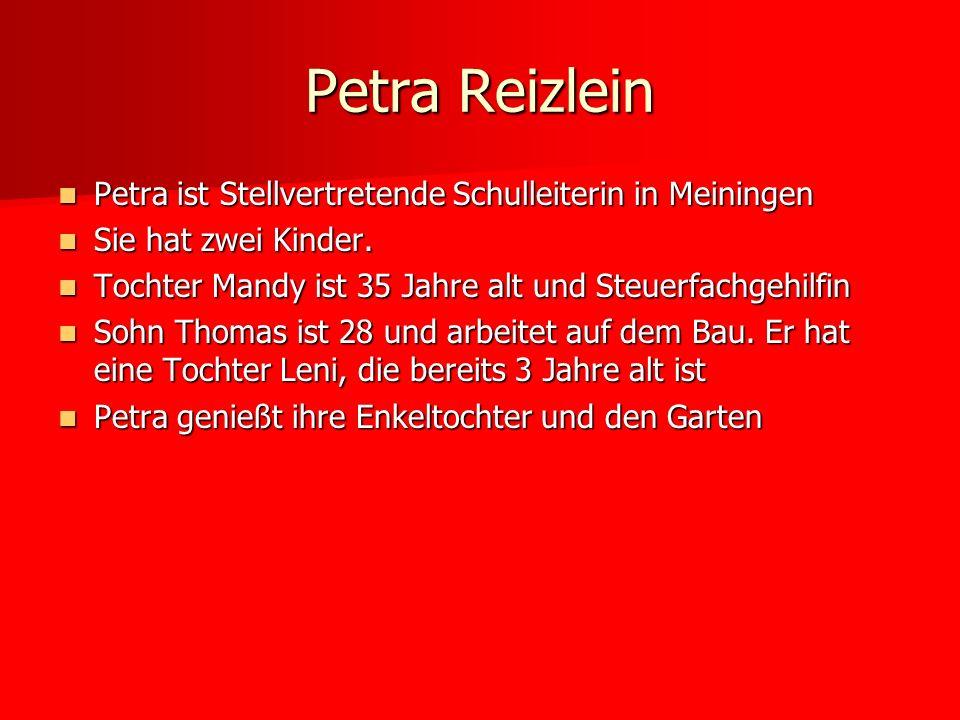 Petra ist Stellvertretende Schulleiterin in Meiningen Petra ist Stellvertretende Schulleiterin in Meiningen Sie hat zwei Kinder. Sie hat zwei Kinder.