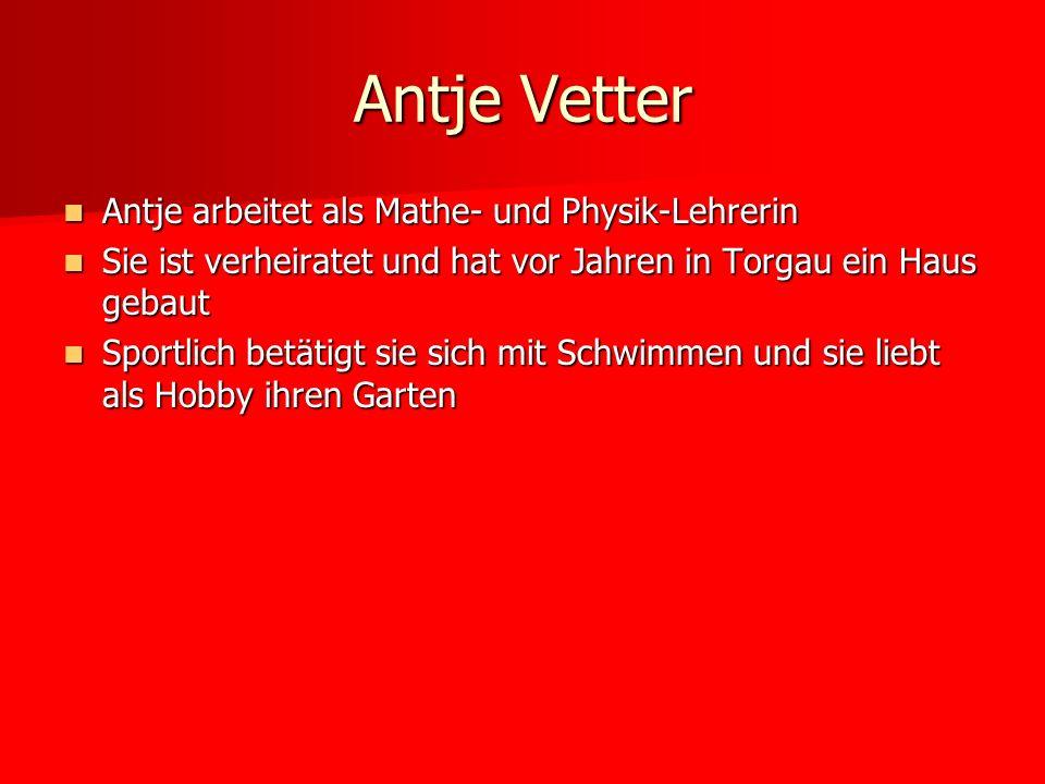 Antje arbeitet als Mathe- und Physik-Lehrerin Antje arbeitet als Mathe- und Physik-Lehrerin Sie ist verheiratet und hat vor Jahren in Torgau ein Haus