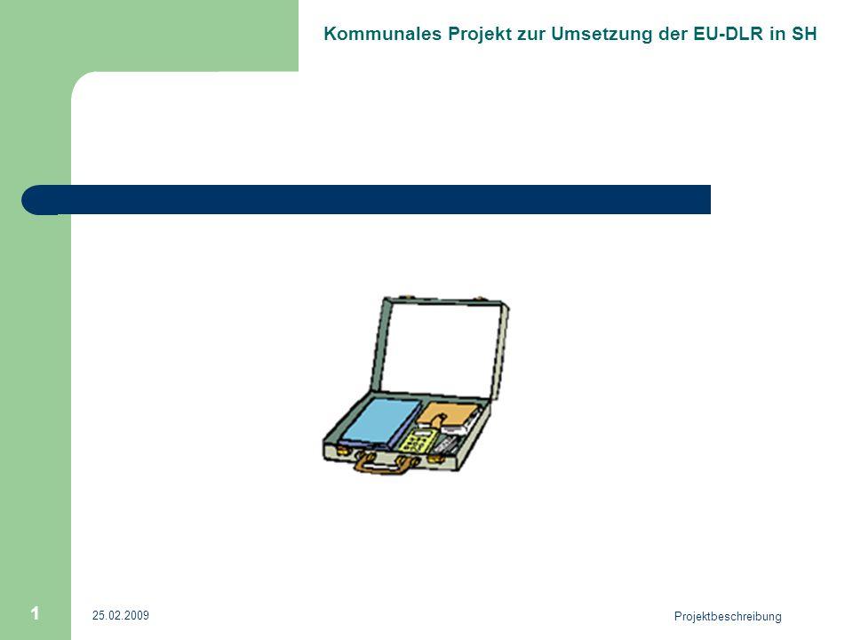 Kommunales Projekt zur Umsetzung der EU-DLR in SH 25.02.2009 Projektbeschreibung 1