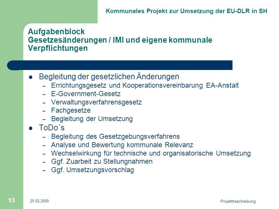 Kommunales Projekt zur Umsetzung der EU-DLR in SH 25.02.2009 Projektbeschreibung 13 Aufgabenblock Gesetzesänderungen / IMI und eigene kommunale Verpfl