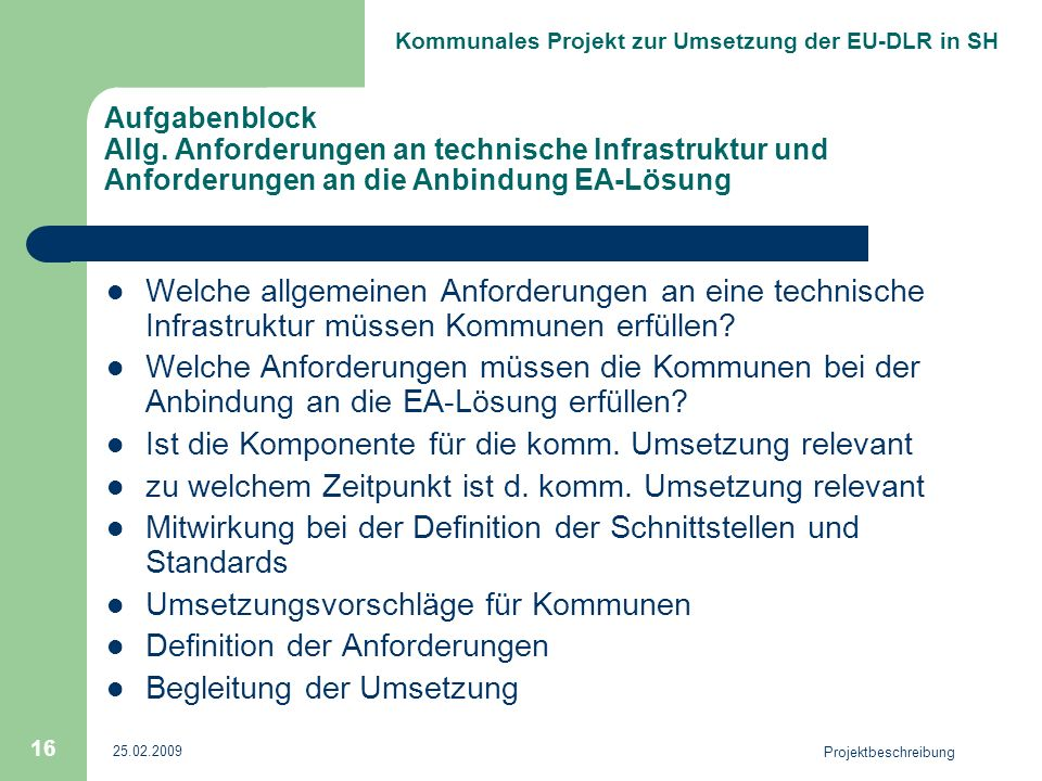 Kommunales Projekt zur Umsetzung der EU-DLR in SH 25.02.2009 Projektbeschreibung 16 Aufgabenblock Allg. Anforderungen an technische Infrastruktur und