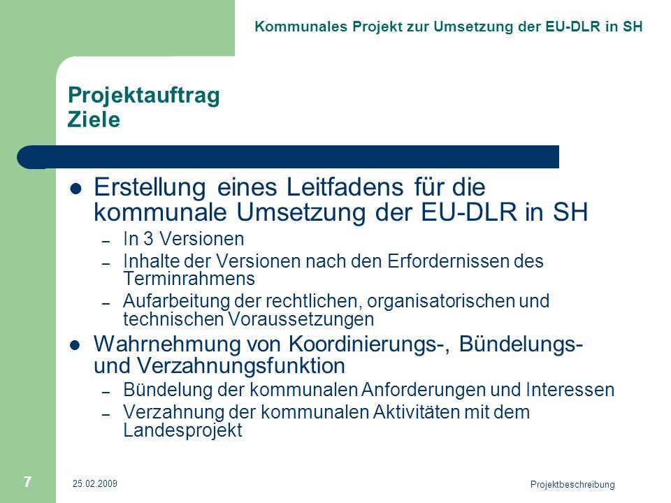 Kommunales Projekt zur Umsetzung der EU-DLR in SH 25.02.2009 Projektbeschreibung 7 Projektauftrag Ziele Erstellung eines Leitfadens für die kommunale