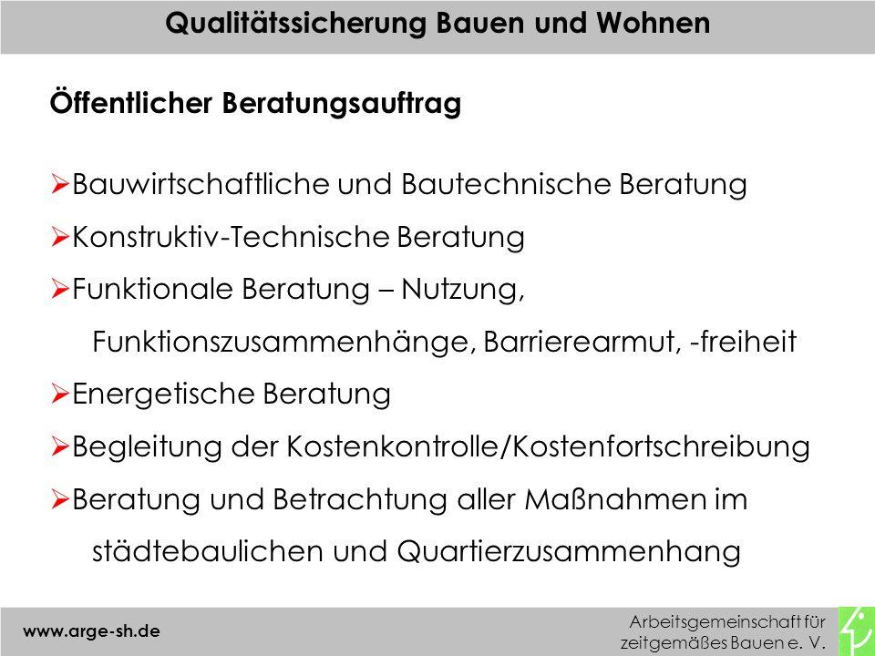 Arbeitsgemeinschaft für zeitgemäßes Bauen e. V. www.arge-sh.de Qualitätssicherung Bauen und Wohnen Öffentlicher Beratungsauftrag Bauwirtschaftliche un