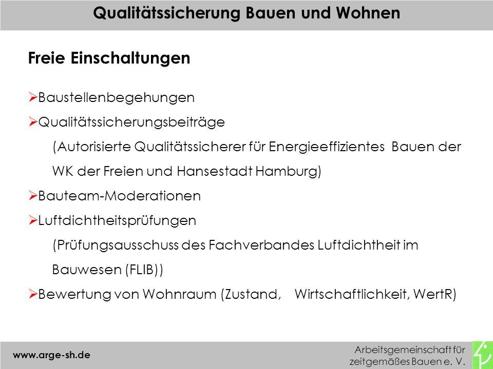 Arbeitsgemeinschaft für zeitgemäßes Bauen e. V. www.arge-sh.de Qualitätssicherung Bauen und Wohnen Freie Einschaltungen Baustellenbegehungen Qualitäts