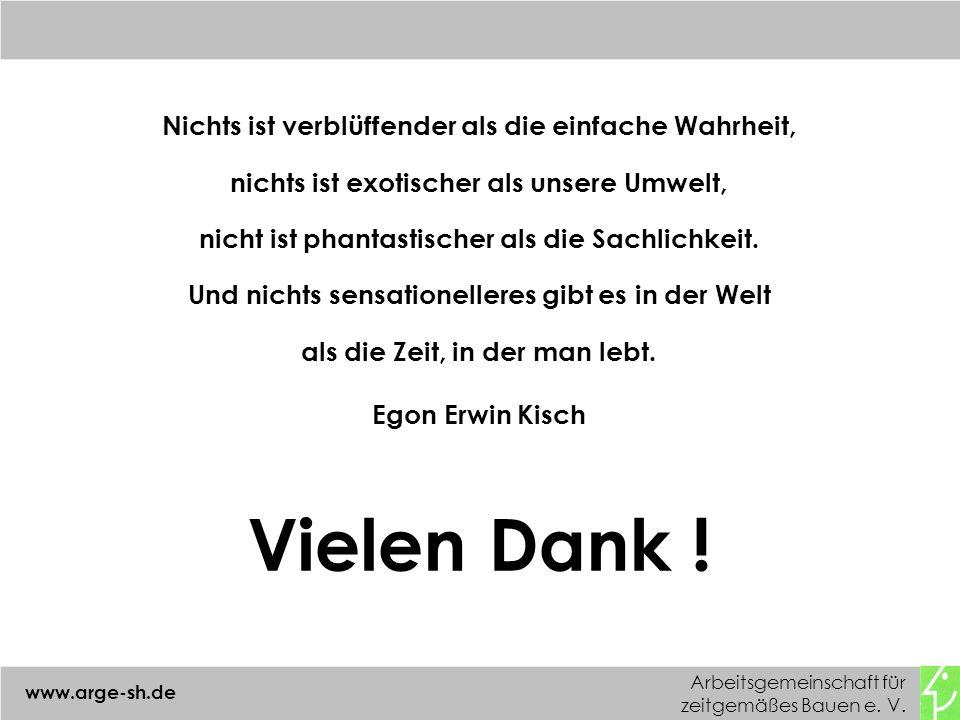 Arbeitsgemeinschaft für zeitgemäßes Bauen e. V. www.arge-sh.de Nichts ist verblüffender als die einfache Wahrheit, nichts ist exotischer als unsere Um