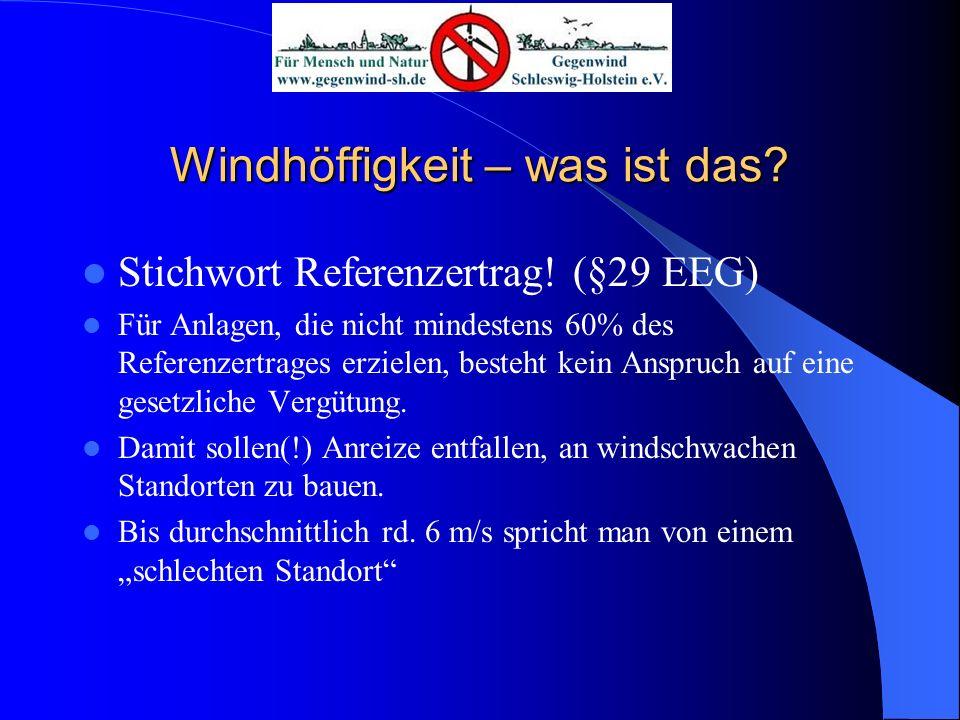 Windhöffigkeit – was ist das? Stichwort Referenzertrag! (§29 EEG) Für Anlagen, die nicht mindestens 60% des Referenzertrages erzielen, besteht kein An