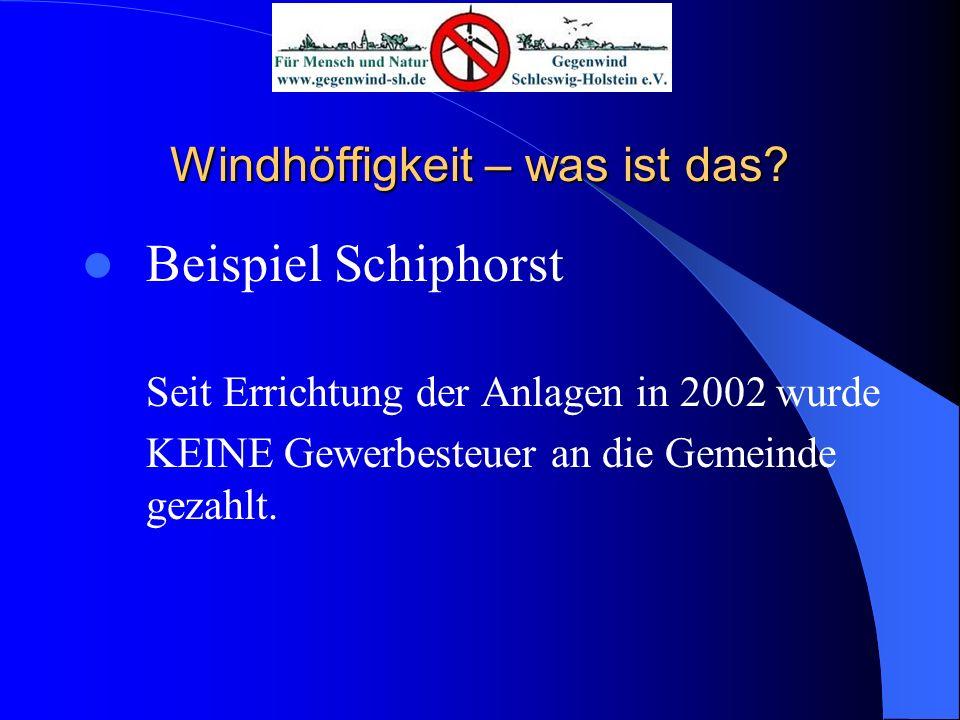 Windhöffigkeit – was ist das? Beispiel Schiphorst Seit Errichtung der Anlagen in 2002 wurde KEINE Gewerbesteuer an die Gemeinde gezahlt.