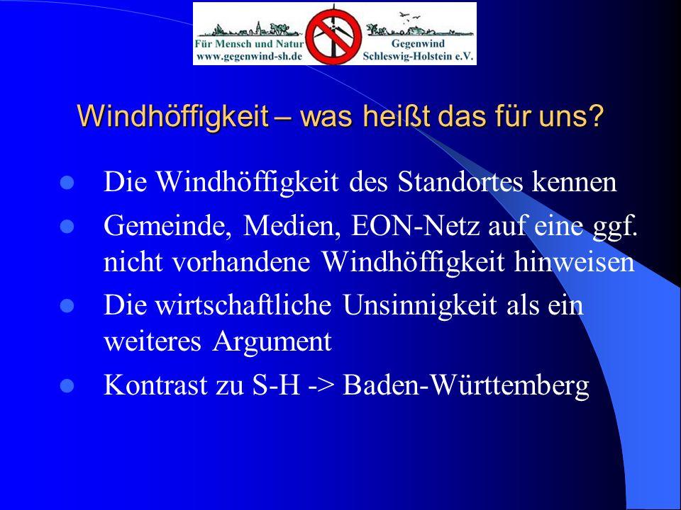 Windhöffigkeit – was heißt das für uns? Die Windhöffigkeit des Standortes kennen Gemeinde, Medien, EON-Netz auf eine ggf. nicht vorhandene Windhöffigk
