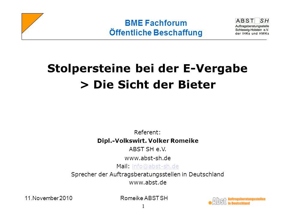 11.November 2010Romeike ABST SH 1 BME Fachforum Öffentliche Beschaffung Stolpersteine bei der E-Vergabe > Die Sicht der Bieter Referent: Dipl.-Volkswi