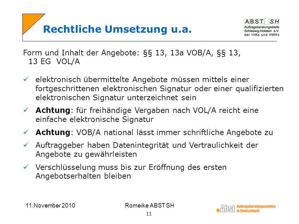 11.November 2010Romeike ABST SH 11 Rechtliche Umsetzung u.a. Form und Inhalt der Angebote: §§ 13, 13a VOB/A, §§ 13, 13 EG VOL/A elektronisch übermitte