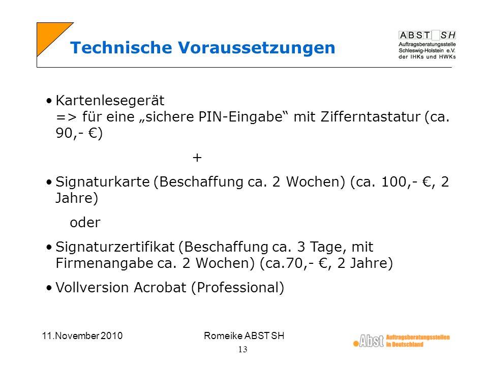 11.November 2010Romeike ABST SH 13 Technische Voraussetzungen Kartenlesegerät => für eine sichere PIN-Eingabe mit Zifferntastatur (ca. 90,- ) + Signat