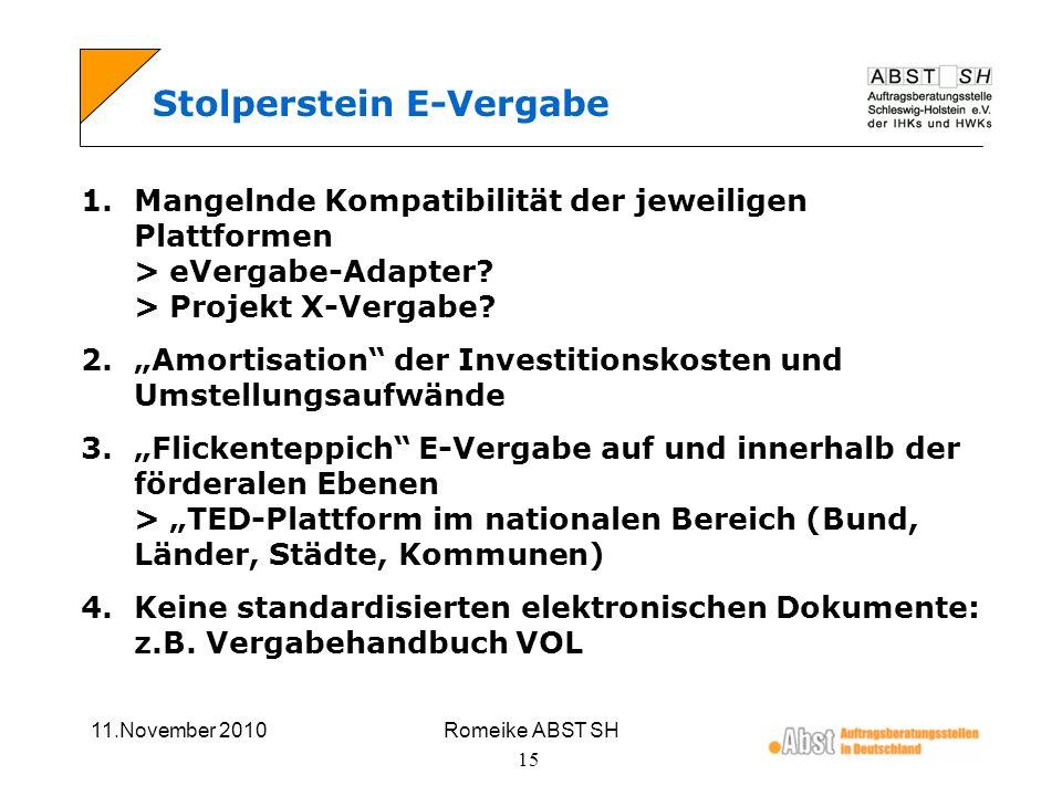 11.November 2010Romeike ABST SH 15 Stolperstein E-Vergabe 1.Mangelnde Kompatibilität der jeweiligen Plattformen > eVergabe-Adapter? > Projekt X-Vergab