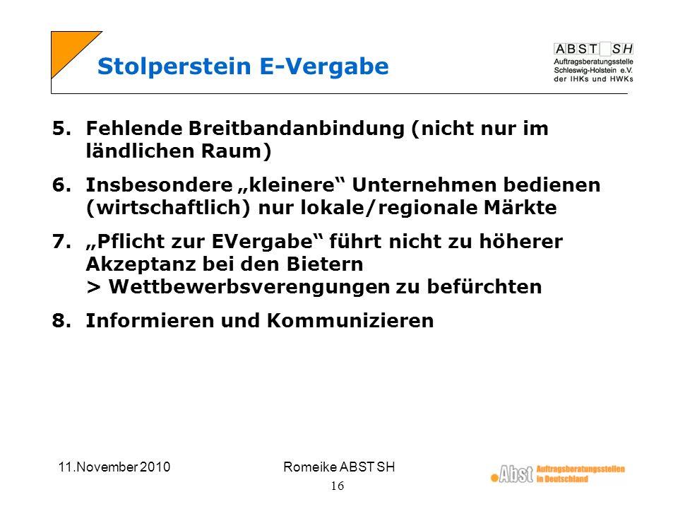 11.November 2010Romeike ABST SH 16 Stolperstein E-Vergabe 5.Fehlende Breitbandanbindung (nicht nur im ländlichen Raum) 6.Insbesondere kleinere Unterne