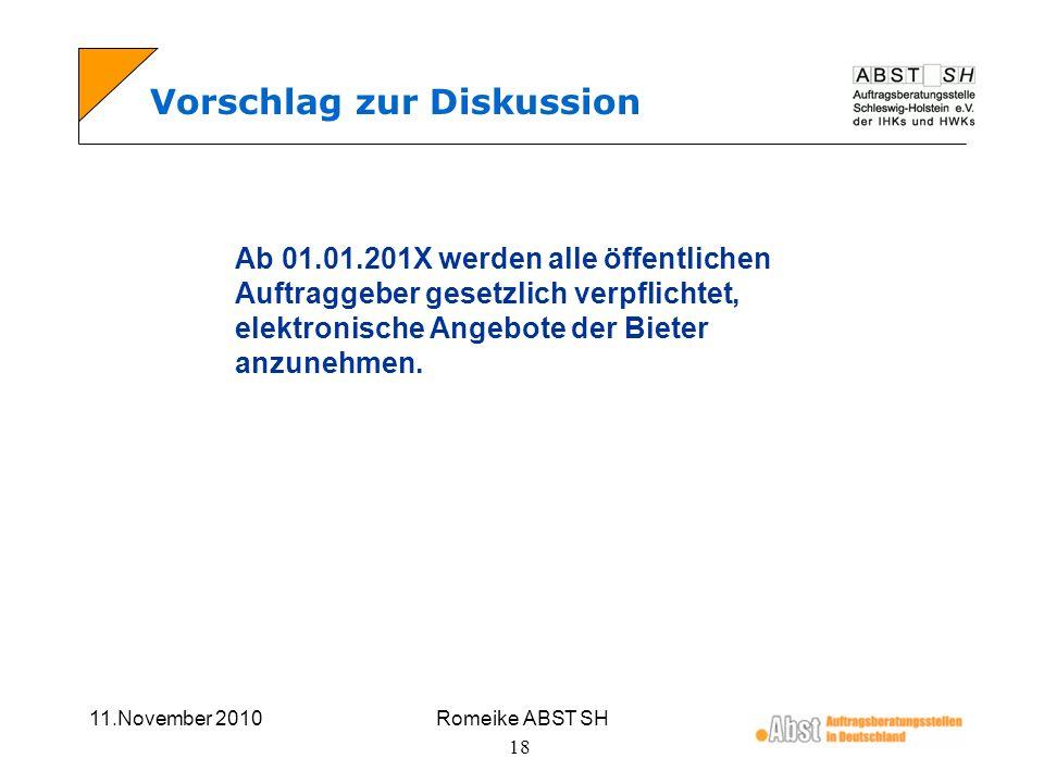 11.November 2010Romeike ABST SH 18 Vorschlag zur Diskussion Ab 01.01.201X werden alle öffentlichen Auftraggeber gesetzlich verpflichtet, elektronische
