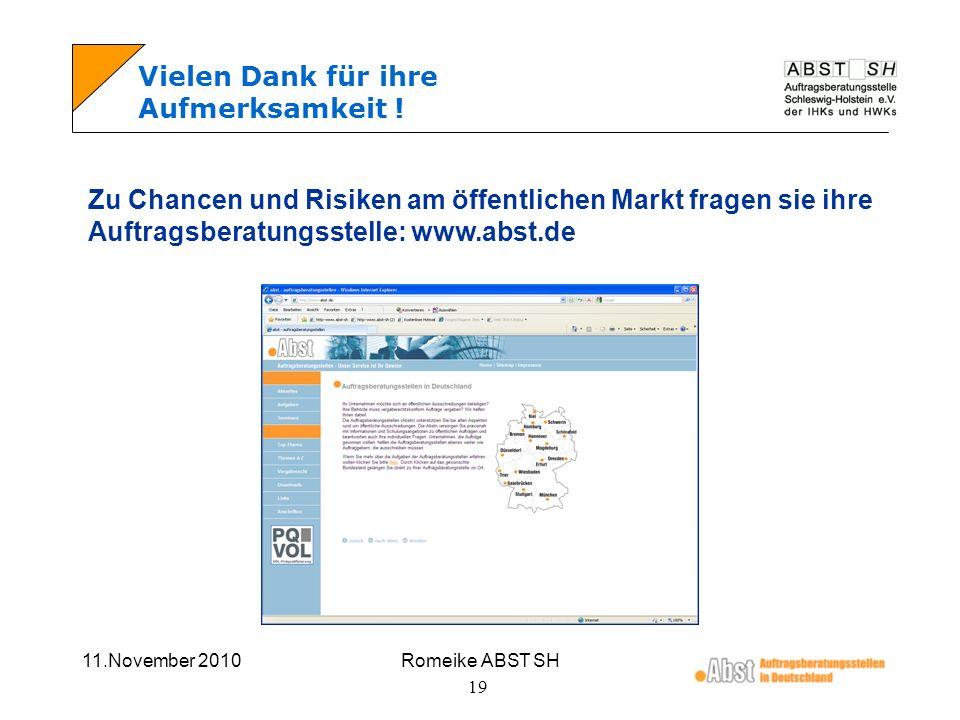 11.November 2010Romeike ABST SH 19 Vielen Dank für ihre Aufmerksamkeit ! Zu Chancen und Risiken am öffentlichen Markt fragen sie ihre Auftragsberatung