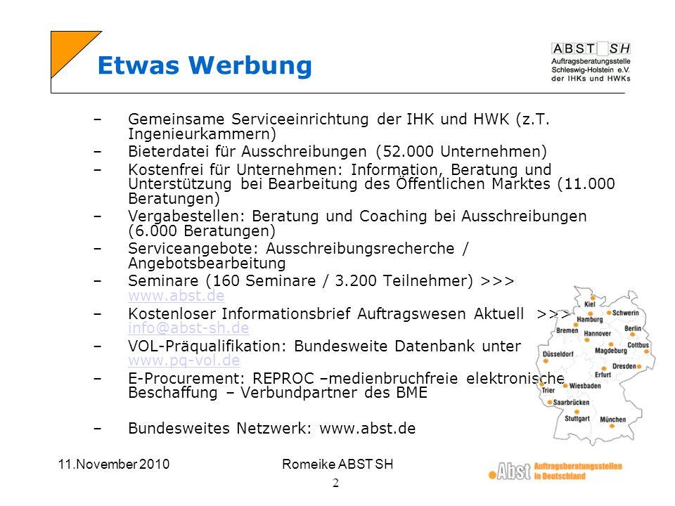 11.November 2010Romeike ABST SH 3 Veröffentlichung EU-Ebene: www.ted.europa.de (Pflicht) www.ted.europa.de Bundesebene: www.bund.de (können auch) www.bund.de Landesebene: Staatsanzeiger/Amtsblätter/Internetportale Fachzeitungen Kommunalebene: Fachzeitungen/Internetportale Tageszeitungen Private Ausschreibungsportale Zersplitterung der Publikationslandschaft: Recherchekosten Unternehmen 2 Mrd.