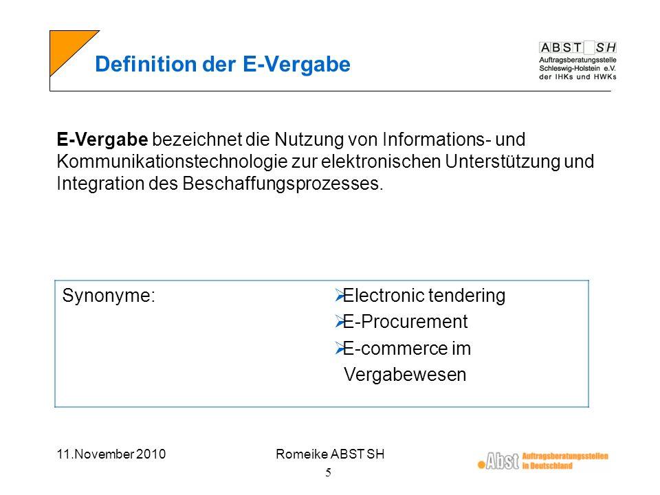 11.November 2010Romeike ABST SH 6 Stand/Varianten der E-Vergabe Elektronische Veröffentlichung von Ausschreibungs- bekanntmachungen Elektronische Bereitstellung der Vergabeunterlagen Angebotsabgabe elektronisch bzw.