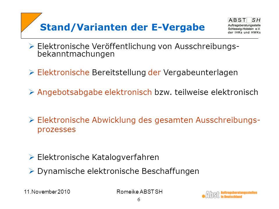 11.November 2010Romeike ABST SH 7 Ziel der E-Vergabe Elektronische, medienbruchfreie Abwicklung des gesamten Vergabeprozesses Erzielung eines effektiven, transparenten und wirtschaftlichen Einkaufs.