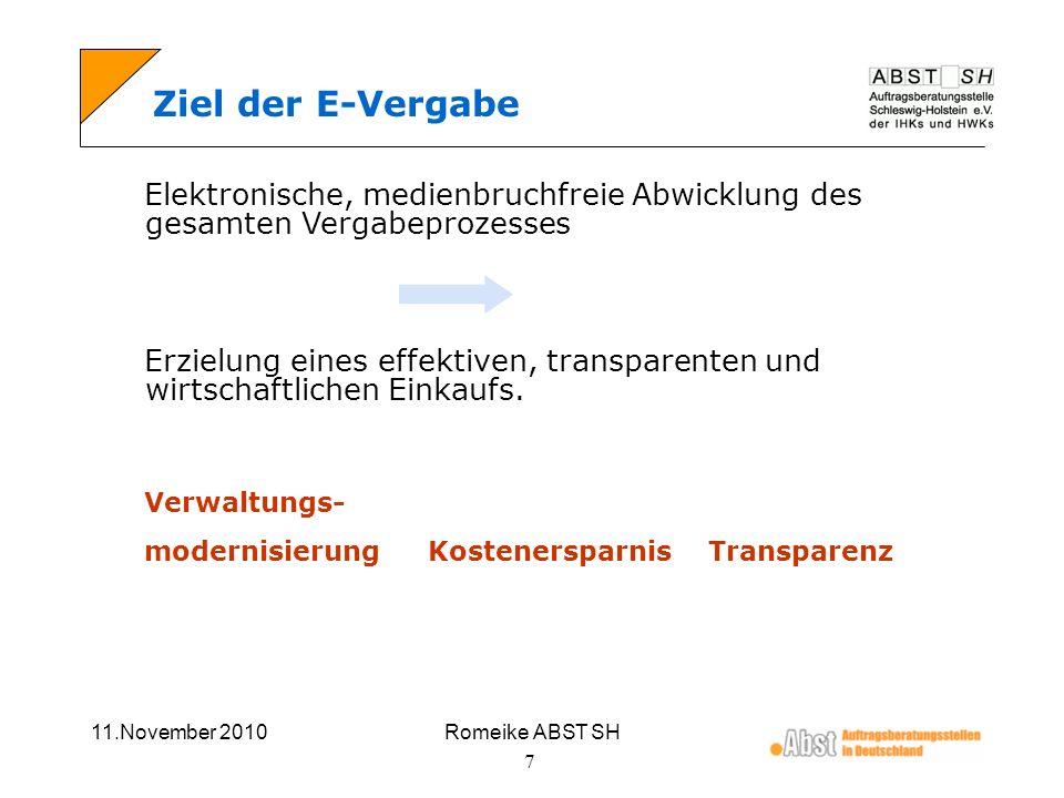11.November 2010Romeike ABST SH 7 Ziel der E-Vergabe Elektronische, medienbruchfreie Abwicklung des gesamten Vergabeprozesses Erzielung eines effektiv