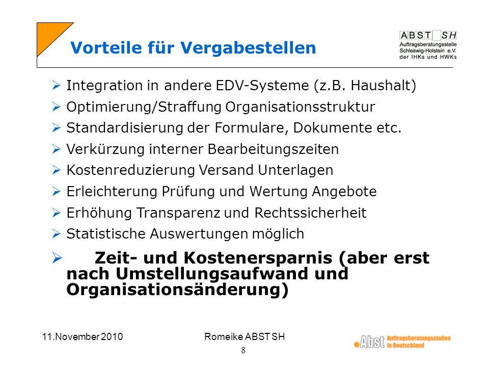 11.November 2010Romeike ABST SH 8 Vorteile für Vergabestellen Integration in andere EDV-Systeme (z.B. Haushalt) Optimierung/Straffung Organisationsstr
