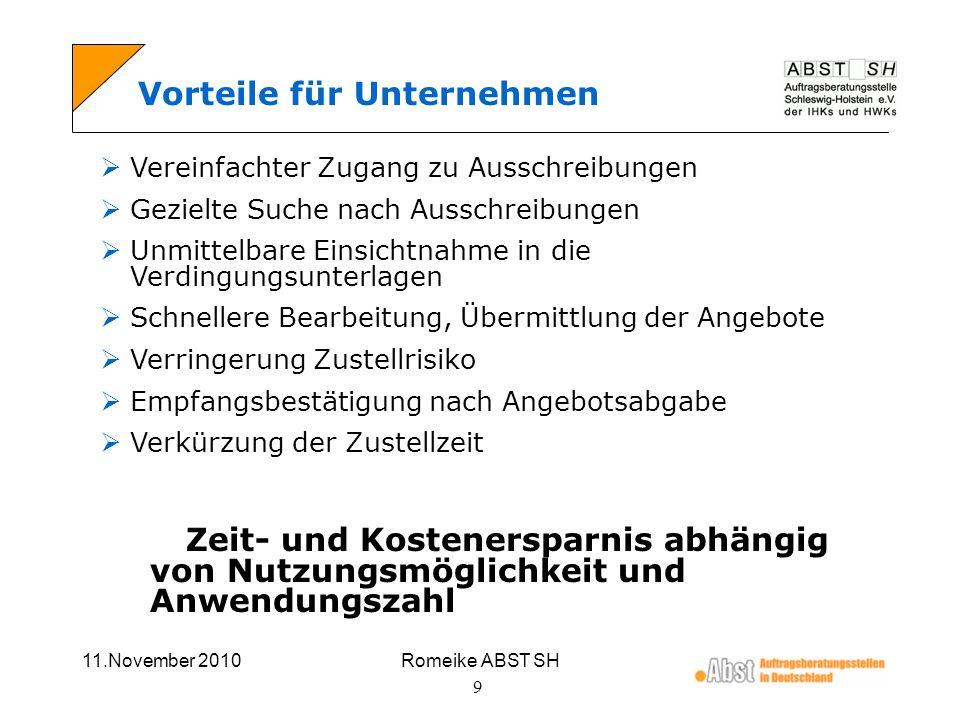 11.November 2010Romeike ABST SH 9 Vorteile für Unternehmen Vereinfachter Zugang zu Ausschreibungen Gezielte Suche nach Ausschreibungen Unmittelbare Ei