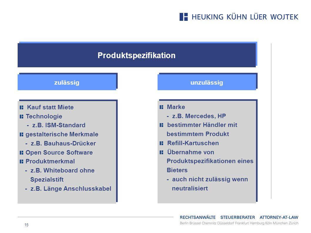 15 Produktspezifikation zulässig Kauf statt Miete Technologie - z.B. ISM-Standard gestalterische Merkmale - z.B. Bauhaus-Drücker Open Source Software