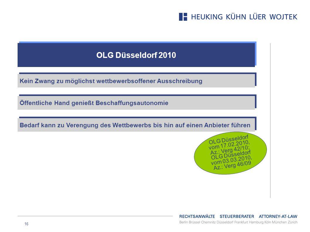 16 OLG Düsseldorf 2010 Kein Zwang zu möglichst wettbewerbsoffener Ausschreibung Öffentliche Hand genießt Beschaffungsautonomie Bedarf kann zu Verengun