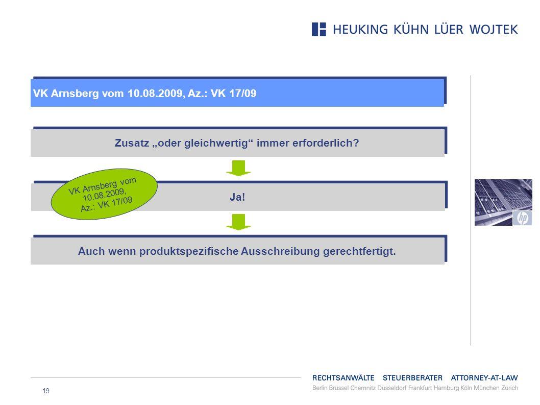 19 VK Arnsberg vom 10.08.2009, Az.: VK 17/09 Auch wenn produktspezifische Ausschreibung gerechtfertigt. Zusatz oder gleichwertig immer erforderlich? J