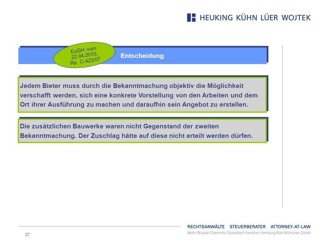 27 Entscheidung EuGH vom 22.04.2010, Rs. C-423/07 Jedem Bieter muss durch die Bekanntmachung objektiv die Möglichkeit verschafft werden, sich eine kon