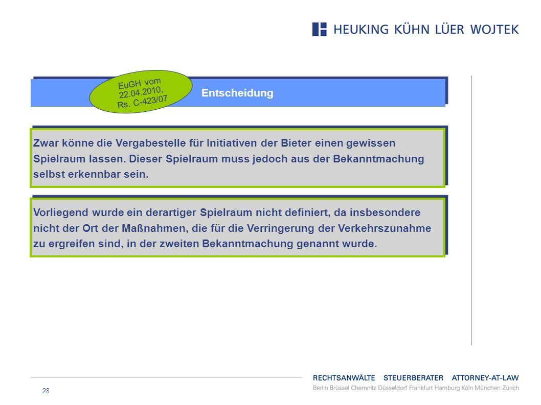 28 Entscheidung EuGH vom 22.04.2010, Rs. C-423/07 Zwar könne die Vergabestelle für Initiativen der Bieter einen gewissen Spielraum lassen. Dieser Spie