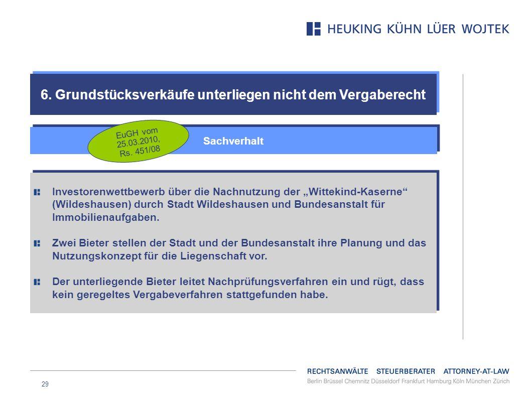 29 6. Grundstücksverkäufe unterliegen nicht dem Vergaberecht Sachverhalt EuGH vom 25.03.2010, Rs. 451/08 Investorenwettbewerb über die Nachnutzung der
