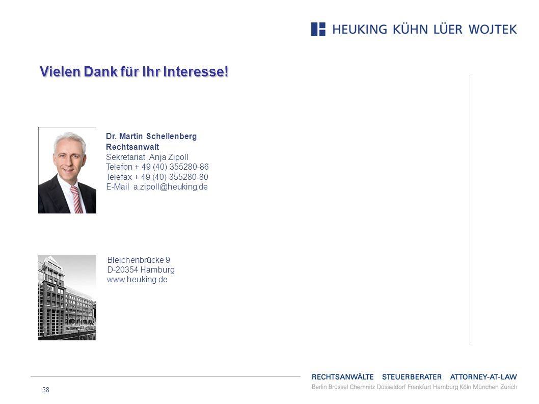 38 Dr. Martin Schellenberg Rechtsanwalt Sekretariat Anja Zipoll Telefon + 49 (40) 355280-86 Telefax + 49 (40) 355280-80 E-Mail a.zipoll@heuking.de Ble