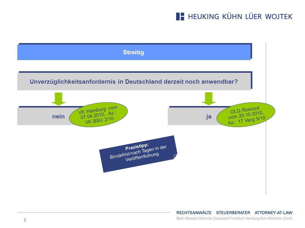 5 Streitig Unverzüglichkeitsanfordernis in Deutschland derzeit noch anwendbar? nein VK Hamburg vom 07.04.2010, Az.: VK BSU 2/10 ja OLG Rostock vom 20.
