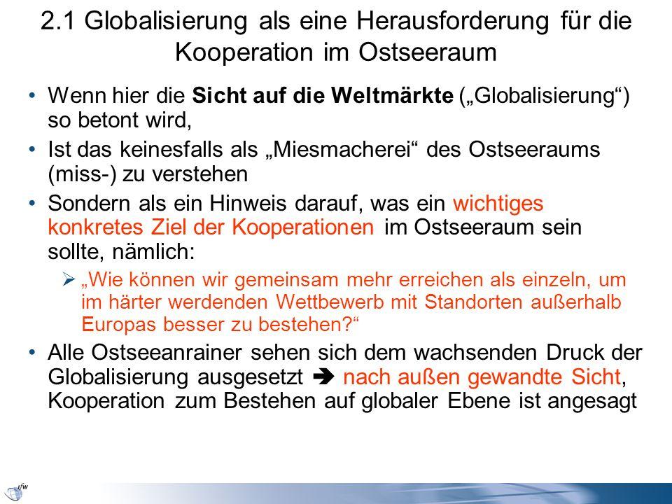 2.1 Globalisierung als eine Herausforderung für die Kooperation im Ostseeraum Wenn hier die Sicht auf die Weltmärkte (Globalisierung) so betont wird,