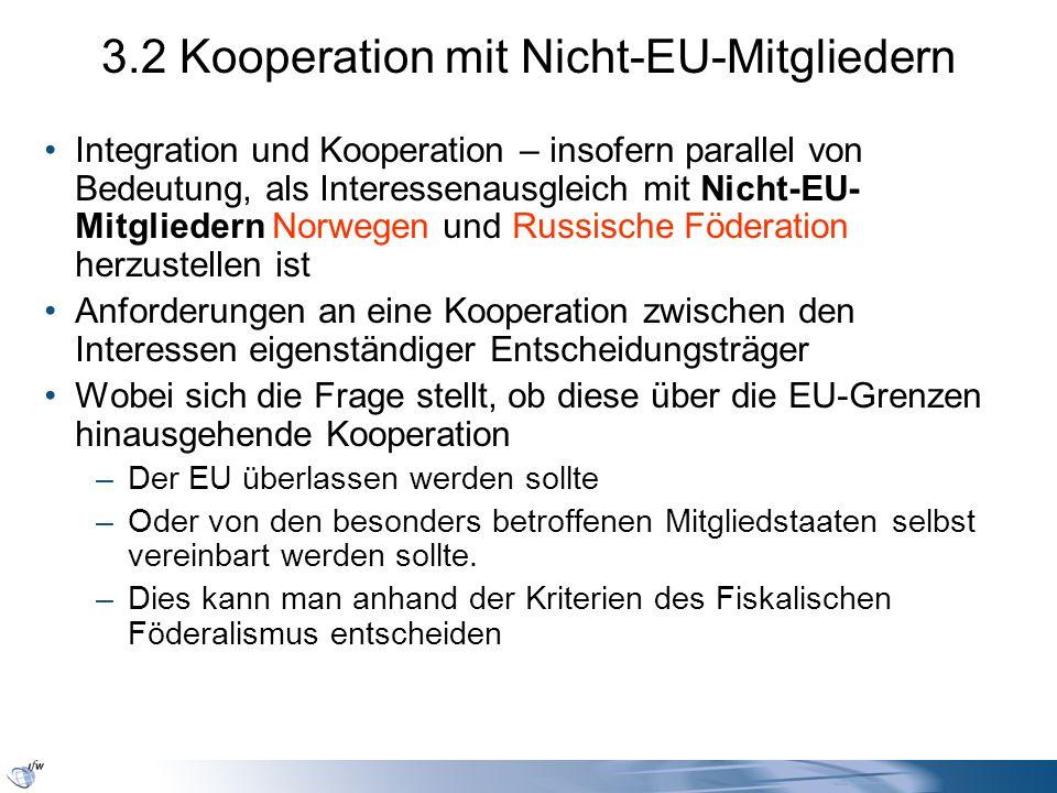 3.2 Kooperation mit Nicht-EU-Mitgliedern Integration und Kooperation – insofern parallel von Bedeutung, als Interessenausgleich mit Nicht-EU- Mitglied