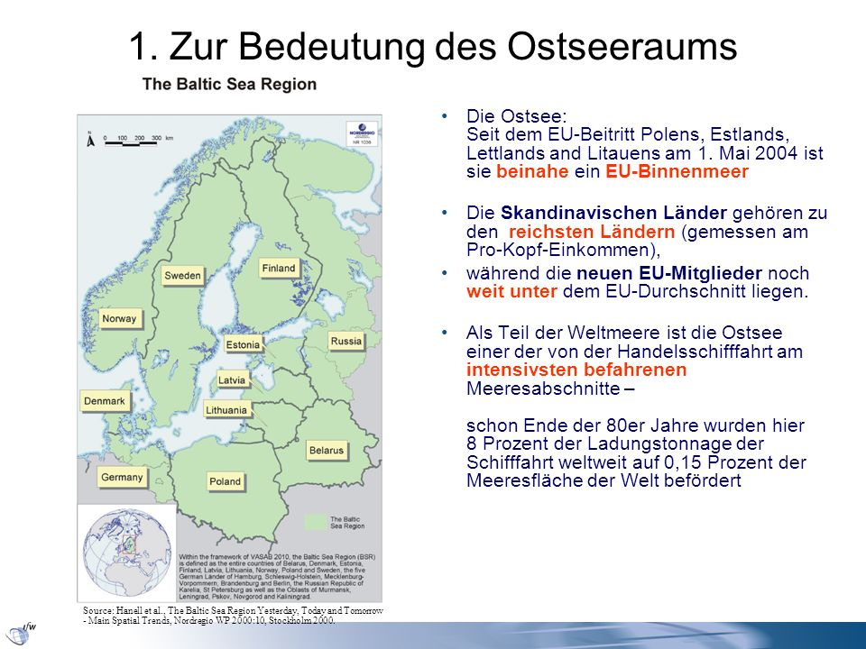 1.1 Abgrenzung des Ostseeraums Die Abgrenzung des Ostseeraums variiert allerdings je nach Untersuchungsobjekt Karte auf der vorigen Folie: Abgrenzung der VASAB-Initiaitve Visions and Strategies Around the Baltic Sea 2010 von 1992 zur Kooperation in Umweltfragen und Raumplanung –Einige Flüsse fließen Richtung Ostsee, daher wurde hier Weißrussland einbezogen Z.B.