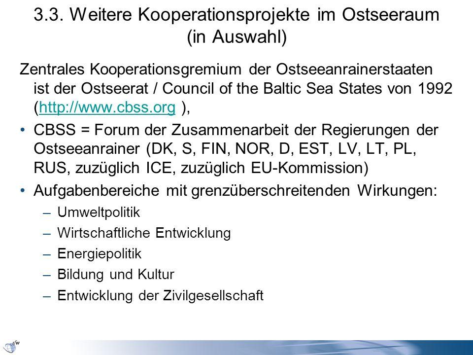 3.3. Weitere Kooperationsprojekte im Ostseeraum (in Auswahl) Zentrales Kooperationsgremium der Ostseeanrainerstaaten ist der Ostseerat / Council of th