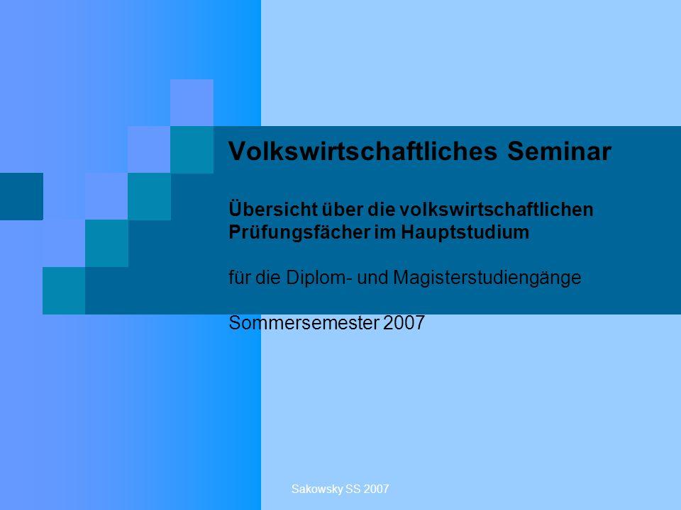 Sakowsky SS 2007 Volkswirtschaftliches Seminar Übersicht über die volkswirtschaftlichen Prüfungsfächer im Hauptstudium für die Diplom- und Magisterstu