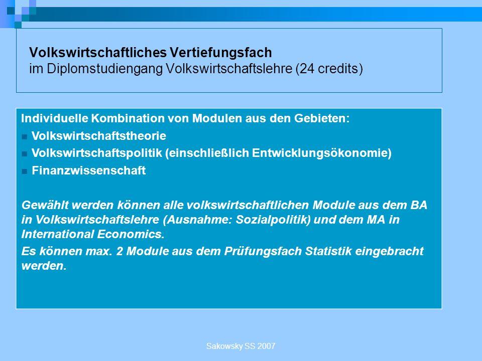 Sakowsky SS 2007 Volkswirtschaftliches Vertiefungsfach im Diplomstudiengang Volkswirtschaftslehre (24 credits) Individuelle Kombination von Modulen au