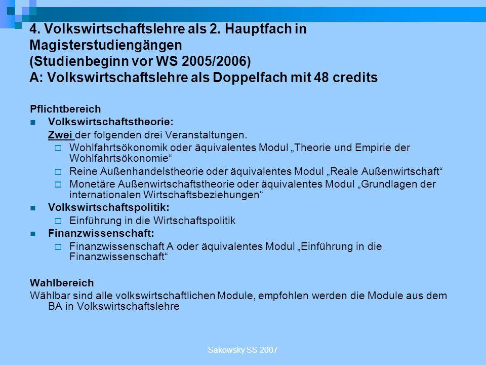Sakowsky SS 2007 4. Volkswirtschaftslehre als 2. Hauptfach in Magisterstudiengängen (Studienbeginn vor WS 2005/2006) A: Volkswirtschaftslehre als Dopp