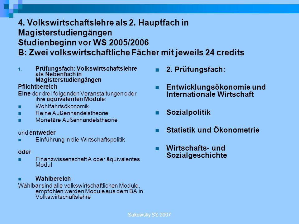 Sakowsky SS 2007 4. Volkswirtschaftslehre als 2. Hauptfach in Magisterstudiengängen Studienbeginn vor WS 2005/2006 B: Zwei volkswirtschaftliche Fächer