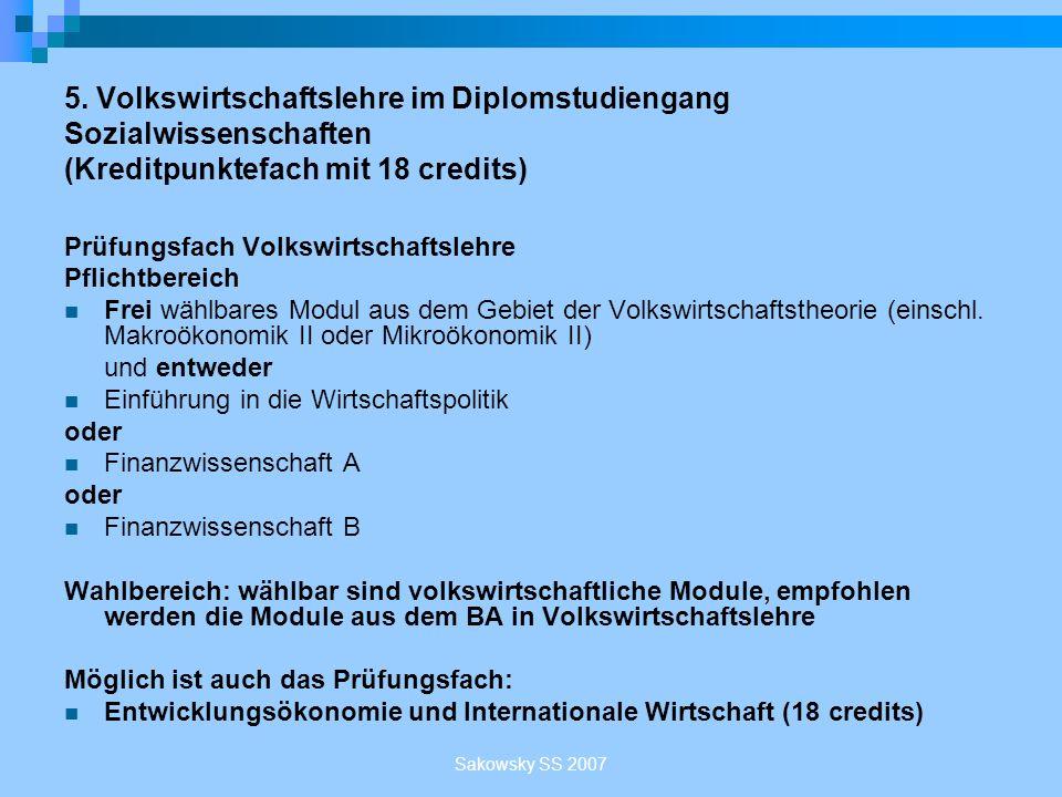 Sakowsky SS 2007 5. Volkswirtschaftslehre im Diplomstudiengang Sozialwissenschaften (Kreditpunktefach mit 18 credits) Prüfungsfach Volkswirtschaftsleh