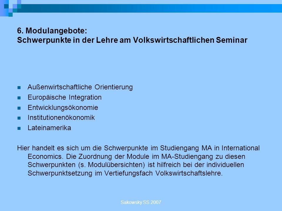 Sakowsky SS 2007 6. Modulangebote: Schwerpunkte in der Lehre am Volkswirtschaftlichen Seminar Außenwirtschaftliche Orientierung Europäische Integratio