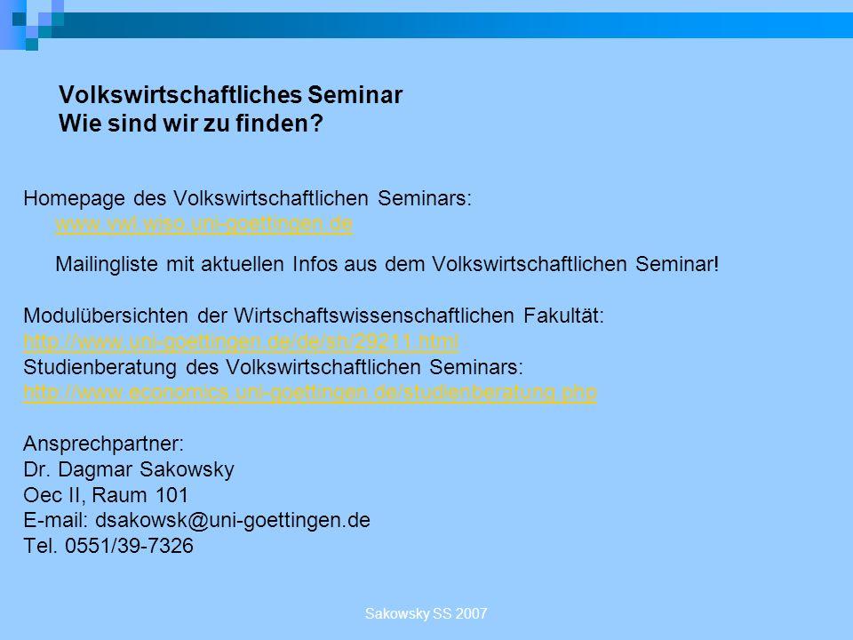 Sakowsky SS 2007 Volkswirtschaftliches Seminar Wie sind wir zu finden? Homepage des Volkswirtschaftlichen Seminars: www.vwl.wiso.uni-goettingen.de www